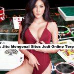 Trik Jitu Mengenal Situs Judi Online Terpercaya